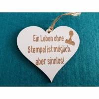 Ein Leben ohne Stempel ist möglich aber sinnlos! Herz Holzschild Schild HDF weiß  Bild 1