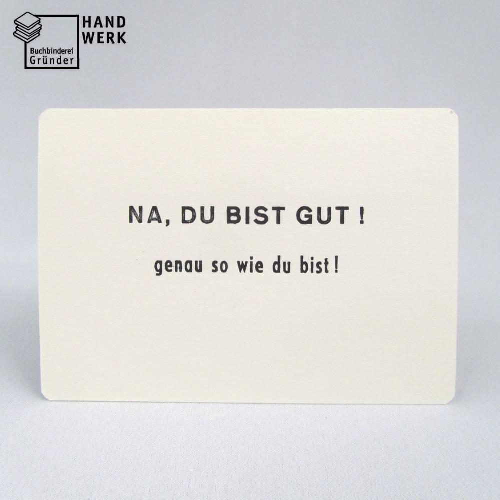 Postkarte, Grußkarte, Na Du bist gut, genau so wie Du bist!, schwarz weiß, geprägt, Motivation Bild 1