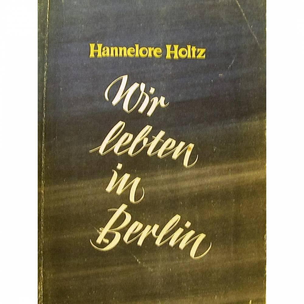 Wir lebten in Berlin, ein kritisches Buch aus der Nazizeit,Dietz Verlag Berlin 1947 Bild 1