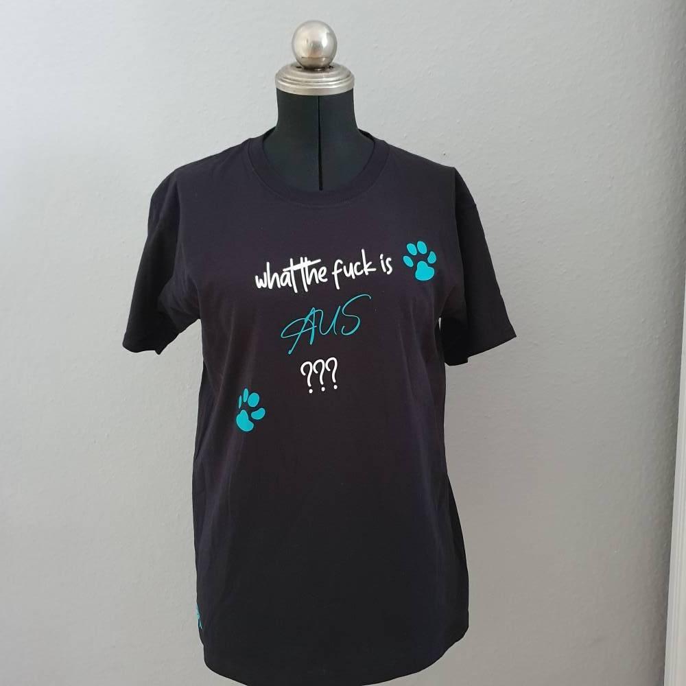 What the fuck is aus ??? Tshirt Bild 1