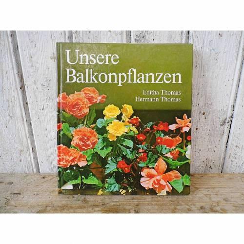 """Vintage Buch """"Unsere Balkonpflanzen"""" Ratgeber Pflanzen / Blumen von Editha und Hermann Thomas"""