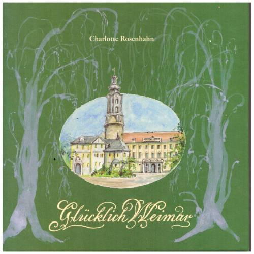 """Charlotte Rosenhahn *** Glücklich Weimar """""""