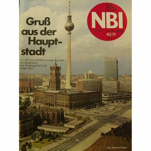 Neue Berliner Illustrierte-die Zeit im Bild- Ausgabe 40/1979-DDR NBI-Gruß aus der Hauptstadt, ein Heft zum Jubiläum mit Geschichten aus Vergangenheit und Gegenwart.