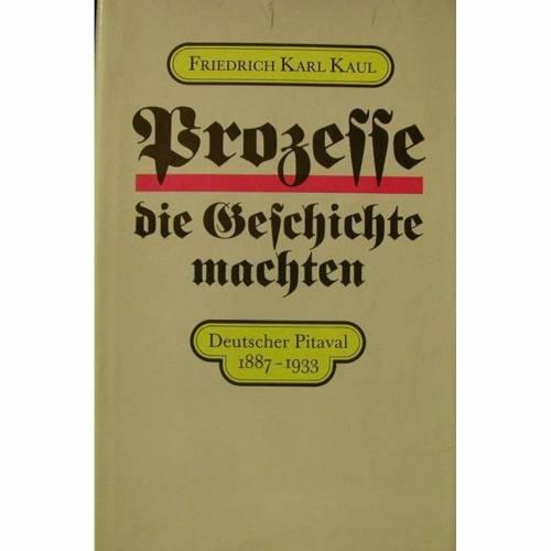 Prozesse die Geschichte machten Deutscher Pitaval 1887-1933