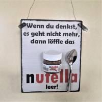Wenn du denkst es geht nicht mehr dann löffle das Nutella leer Wanddeko Geschenk Küche mit Mini-Nutella und Löffel Bild 1