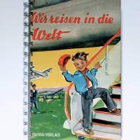 """""""Wir reisen in die Welt"""" - nostalgisches Notizbuch Bild 1"""