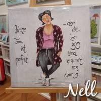 """Selbstgemaltes Nell-Motiv als Leinwanddruck """"Keine Frau ist perfekt....aber die über 50 sind verdammt nah dran"""" Bild 1"""