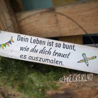 Holzschild mit Spruch,  Spruchschilder   DEIN LEBEN IST SO BUNT...  Bild 1