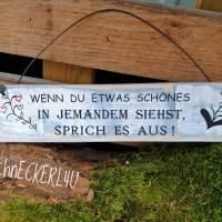 Holzschild mit Spruch,  Spruchschilder   WENN DU ETWAS SCHÖNES IN JEMANDEN SIEHST.....  Bild 1